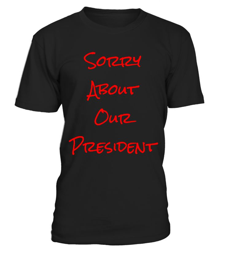 This Political I'm sorry About Our President T-Shirt is designed and printed to be fitted. For a more loose fit, please order a size up. Perfect G…