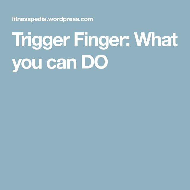 Trigger Finger: What you can DO