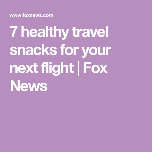 7 healthy travel snacks for your next flight | Fox News