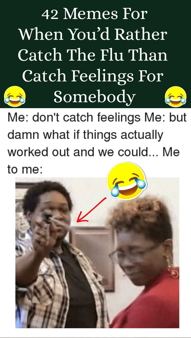 Don't Catch Feelings Meme : don't, catch, feelings, Amazing