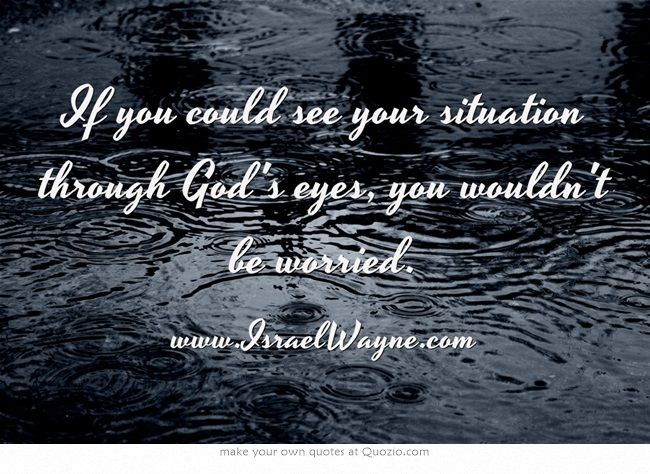 If You Could See You Through My Eyes Quotes: If You Could See Your Situation Through God's Eyes, You