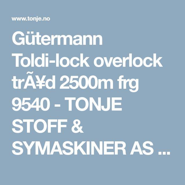 Lys grå eller mellomgrå overlocktråd. 3 stk. Feks fra. Tonje stoff og symaskiner i strandgaten  Gütermann Toldi-lock overlock trÃ¥d 2500m frg 9540 - TONJE STOFF & SYMASKINER AS - broderimaskiner og sømsenter