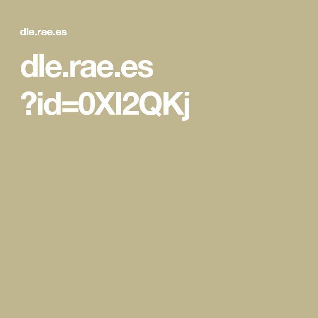 dle.rae.es ?id=0XI2QKj