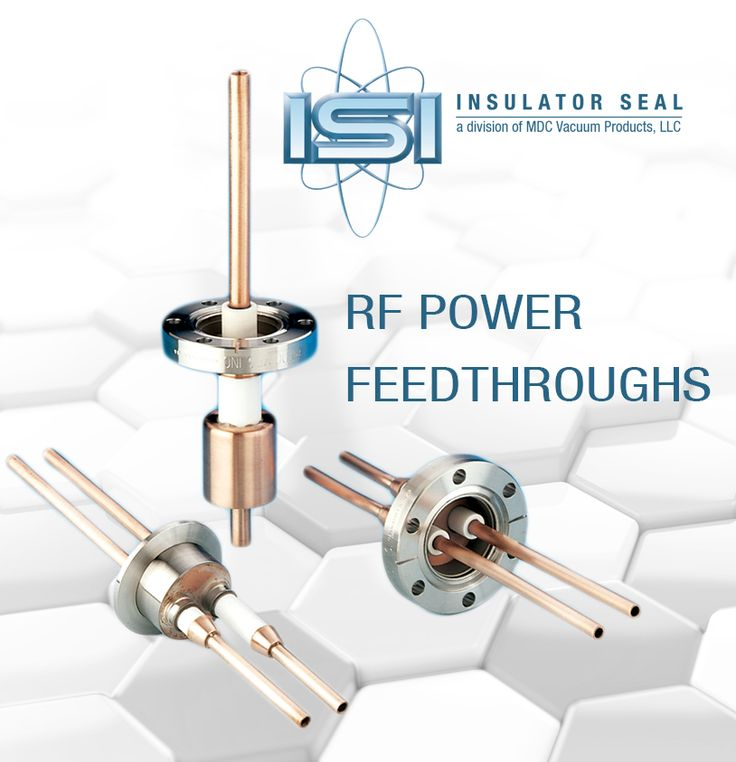 From Insulator Seal ISI A Division Of MDC Are Designed And Manufactured To Efficiently Transfer Radio Frequency Power Into Vacuum Environment