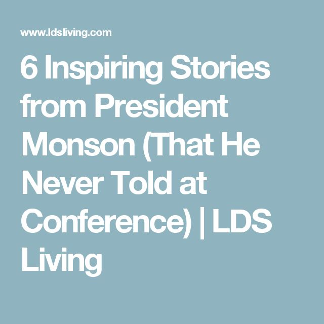 6 Inspiring Stories from President Monson (That He Never Told at Conference) | LDS Living