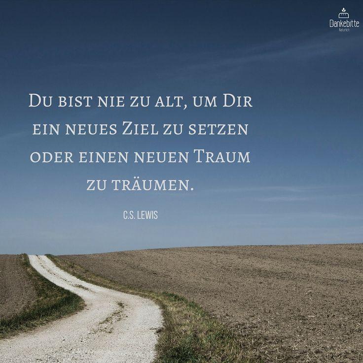 Du bist nie zu alt, um Dir ein neues Ziel zu setzen oder einen neuen Traum zu träumen. - CS Lewis #motivation