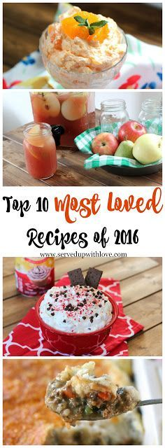 Top 10 Most Loved Recipes of 2016 from Served Up With Love. Creamsicle Fluff, Peppermint Mocha Cheesecake Dip, Autumn Harvest Punch, Taco Pie, and more. www.servedupwithlove.com