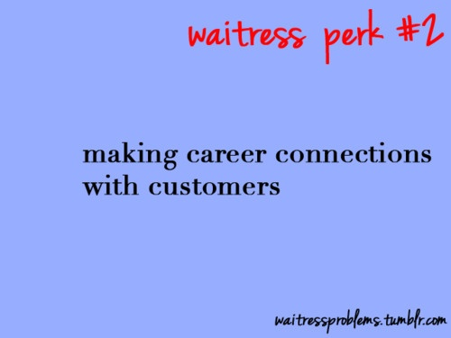 Waitress Perks..  until you realize its a sales pitch.