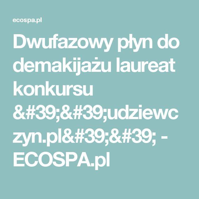 Dwufazowy płyn do demakijażu laureat konkursu ''udziewczyn.pl'' - ECOSPA.pl