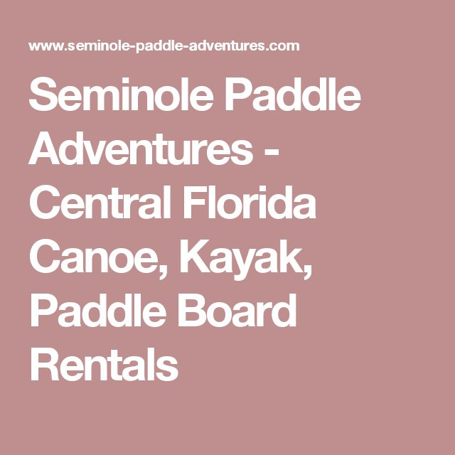 Seminole Paddle Adventures - Central Florida Canoe, Kayak, Paddle Board Rentals