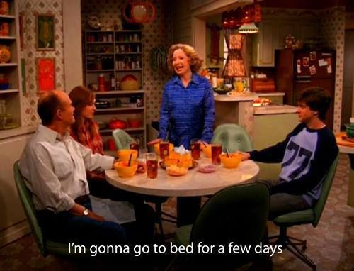 We've all been there. That 70s Show. I love Kitty! She's so, so funny!