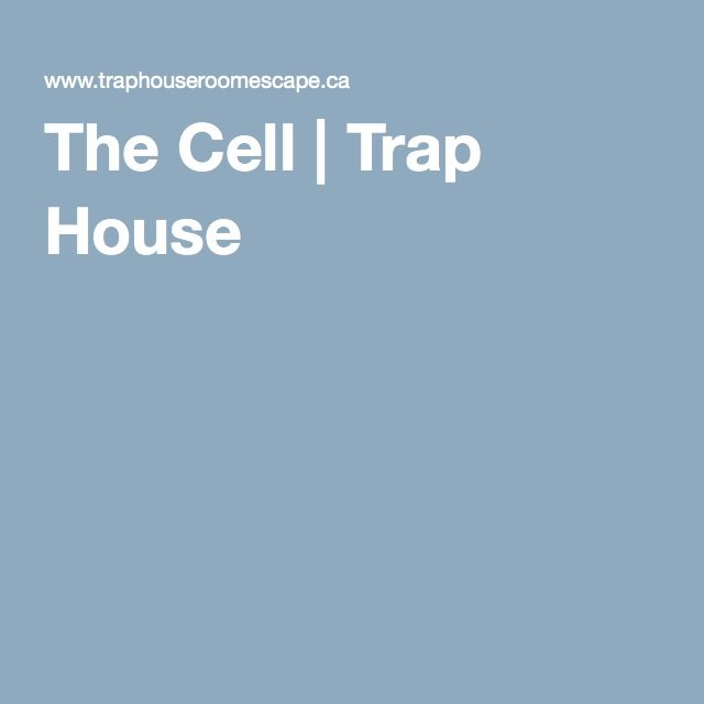 The Cell   Trap House TO