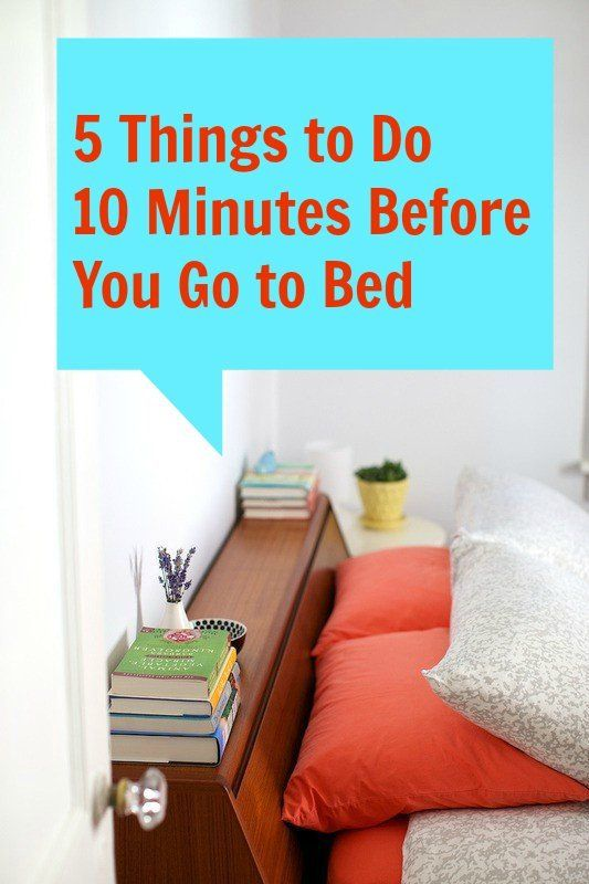 5 Things To Do 10 Minutes Before You Go To Bed..anytime u get home for good after work,school,gym, shopping etc....