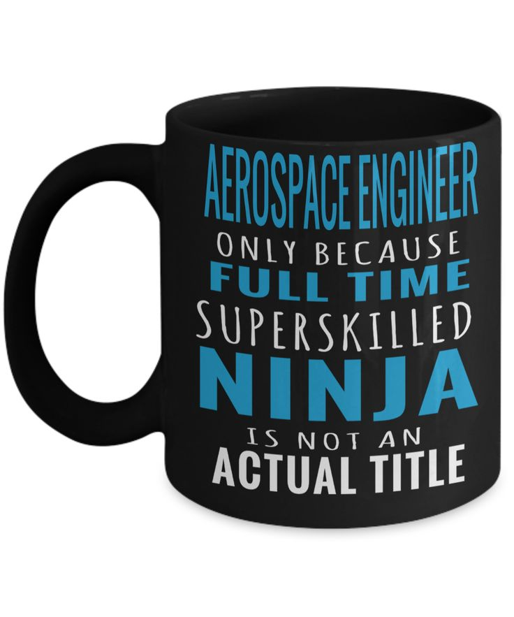 Funny Aerospace Engineering Gifts - Aerospace Engineer Mug - Aerospace Engineer Only Because Full Time Super Skilled Ninja Is Not An Actual Title  #quoteoftheday #coffeemug #giftsforhim #quote #presentforboyfriend #birthdaygifts #quotesandsayings #coffeelover #yesecart #present