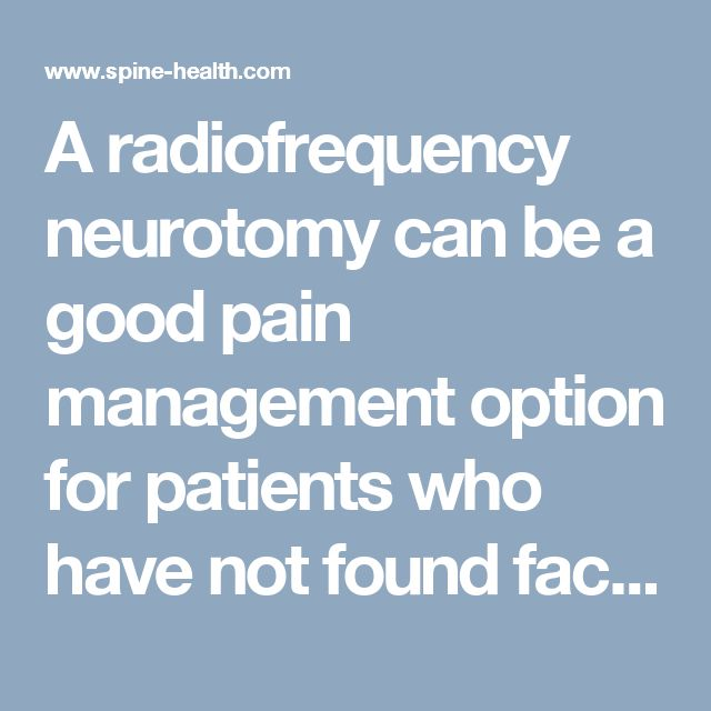 A radiofrequency neurotomy can be a good pain management option for patients who have not found facet or sacroiliac joint pain relief using other treatments.
