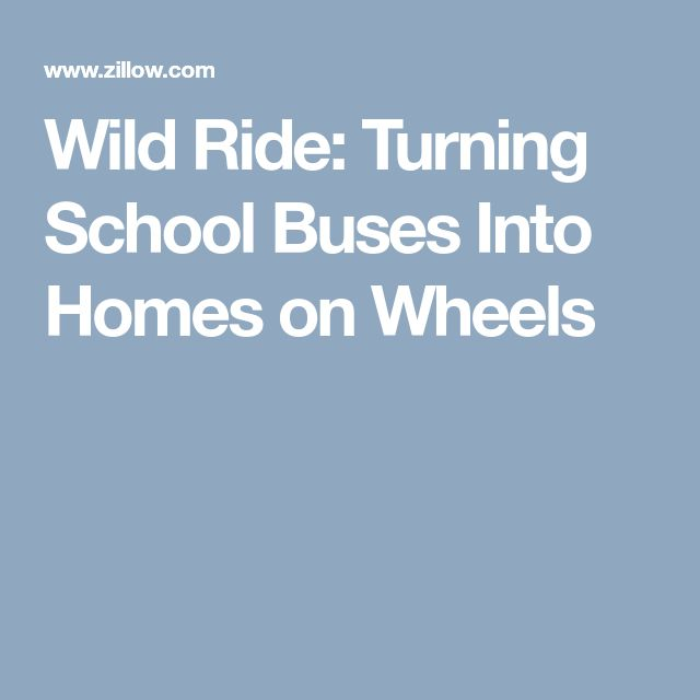 Wild Ride: Turning School Buses Into Homes on Wheels