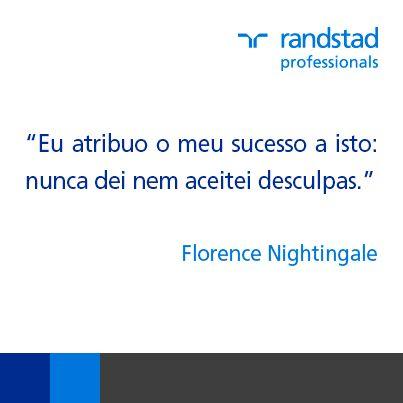 """""""Eu atribuo o meu sucesso a isto: nunca dei nem aceitei desculpas"""" - Florence Nightingale"""