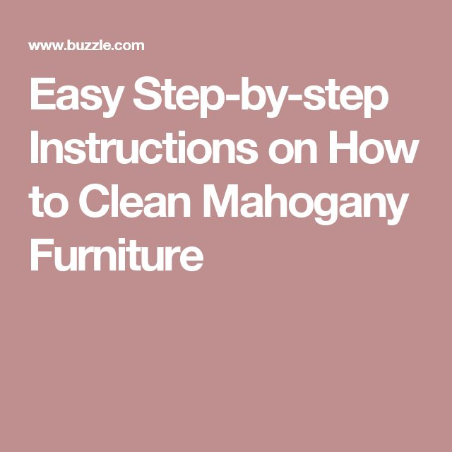 Easy Step-by-step Instructions on How to Clean Mahogany Furniture