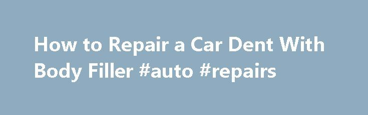 How to Repair a Car Dent With Body Filler #auto #repairs http://autos.remmont.com/how-to-repair-a-car-dent-with-body-filler-auto-repairs/  #auto body repair # Getting Ready to Fill a Dent with Bondo Filler Sometimes your car will receive a dent or gouge that s too small to justify the expense... Read more >The post How to Repair a Car Dent With Body Filler #auto #repairs appeared first on Auto.