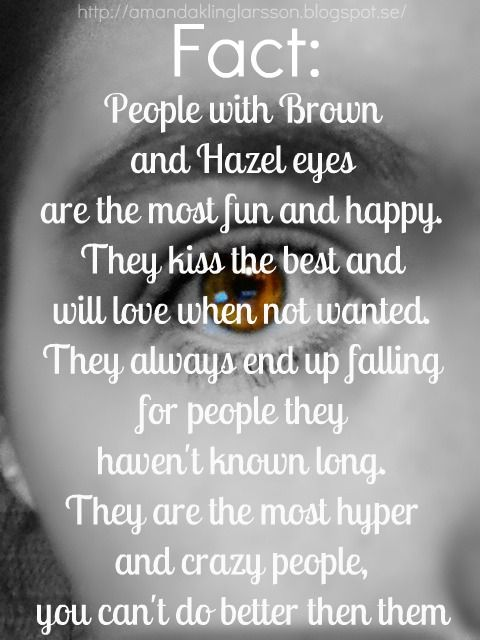 FACT?  Brown Eyes? ...hmmmm : ))  Kissing part, yes, we are the best kissers!