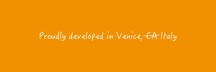 Proudly developed in Venice