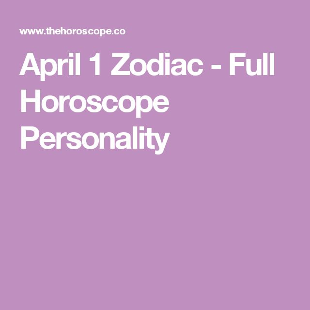 April 1 Zodiac - Full Horoscope Personality