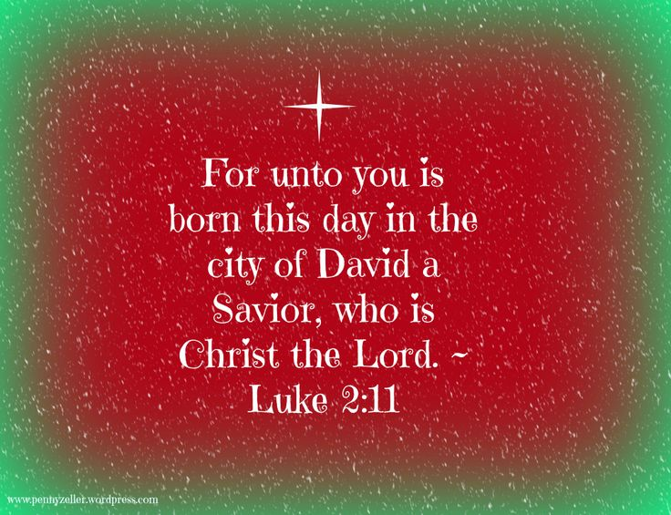 For unto you is born this day in the city of David a Savior, who is Christ the Lord ~ Luke 2:11 #Bible #Scripture #Christmas