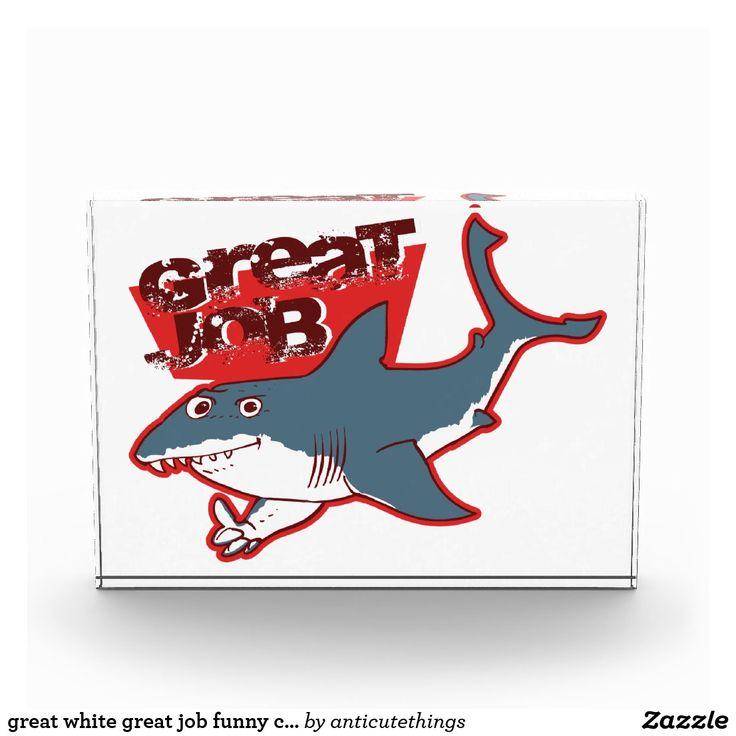 great white great job funny cartoon #acrylic #award #promotion #prize #great white #shark #greatwhite #cartoon #funny #job #greatjob #ok #oksign #ok sign #funny #zazzle