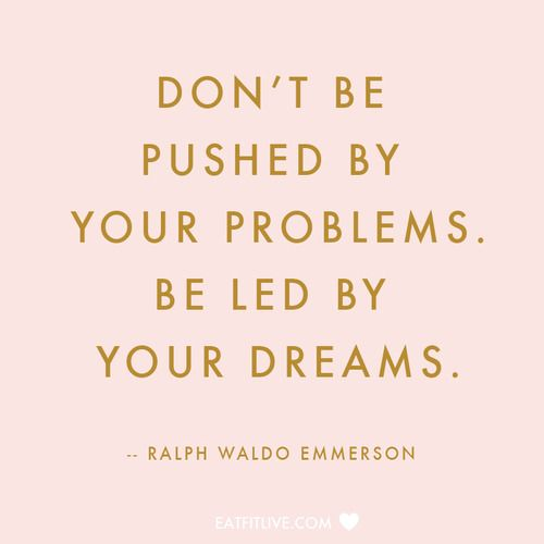 """Don't be pushed by your problems. Be led by your dreams."" - Ralph Waldo…"