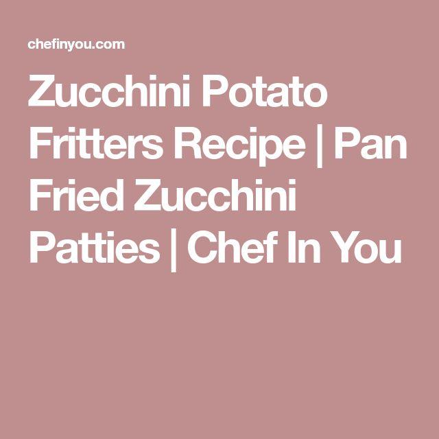 Zucchini Potato Fritters Recipe | Pan Fried Zucchini Patties | Chef In You