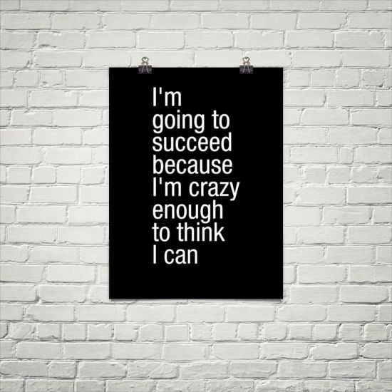 """In-your-face Poster """"I'm going to succeed because i'm crazy enough to think i can"""" #2455 - Behappy.me"""