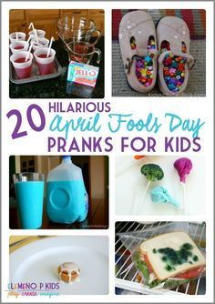 20 Hilarious April Fools Day Pranks for Kids Discalimer. These aer not my ideas. Please thinkf irst before doing any of them.