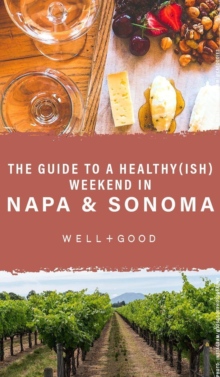 A Healthy Ish Weekend In Napa And Sonoma The Twin Valleys Of Wine And Wellness Napa Napa Trip Wellness Travel