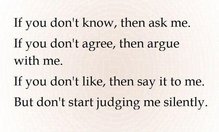 If you don't know, then ask me: Relationships Quotes, Amenities, Don'T Judges Me, Judgement Quotes, True, Start Judges, Favorite Quotes, Living, Changing Quotes
