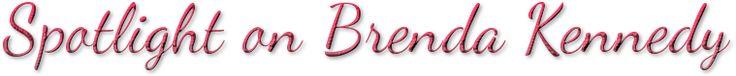 Belle's Book Bag: Spotlight On Brenda Kennedy...