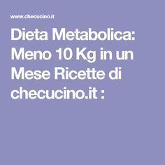 Dieta Metabolica: Meno 10 Kg in un Mese Ricette di checucino.it :