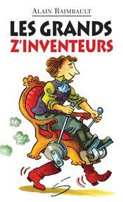 INFORMÉ ET INSTRUIT   Les grands Z'inventeurs, roman d'Alain Raimbault, Soulières éditeur