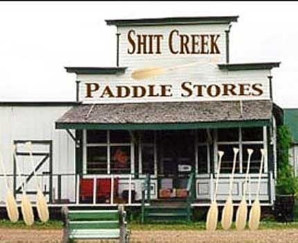 Shit Creek...Paddle Stores