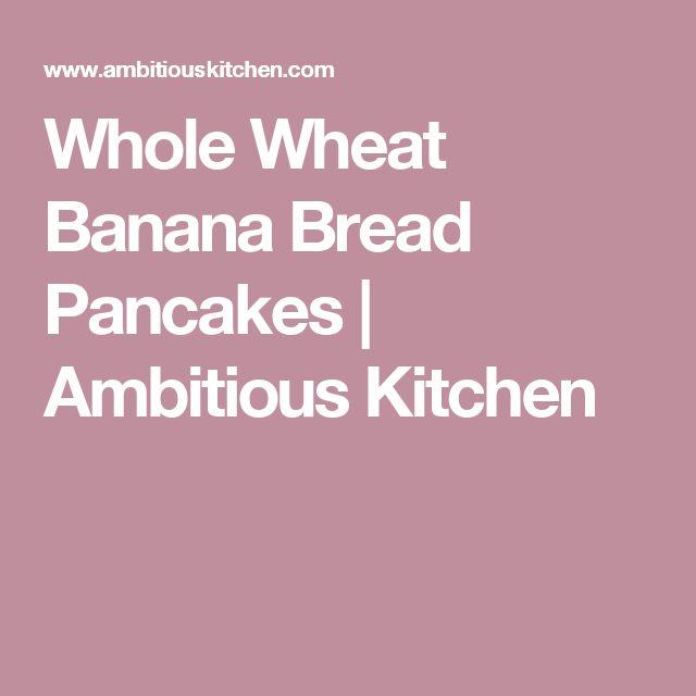Whole Wheat Banana Bread Pancakes   Ambitious Kitchen