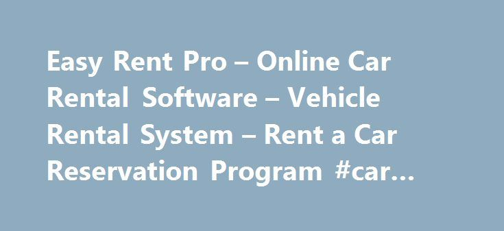 Easy Rent Pro – Online Car Rental Software – Vehicle Rental System – Rent a Car Reservation Program #car #reviews #canada http://car.remmont.com/easy-rent-pro-online-car-rental-software-vehicle-rental-system-rent-a-car-reservation-program-car-reviews-canada/  #rent car # Easy Rent Pro Car Rental System now supports the following languages: Easy Rent Pro Online Edition is a perfect Windows-based O nline Car Rental system for your multi-location car rental business. It supports multi locations…