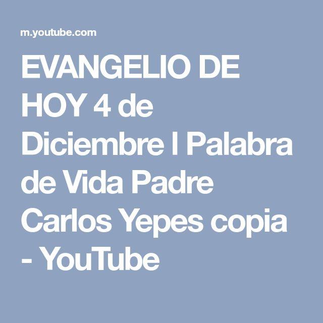 EVANGELIO DE HOY 4 de Diciembre l Palabra de Vida Padre Carlos Yepes copia - YouTube
