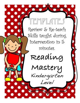 Designed for use with Reading Mastery, Level K, Signature Edition.These templates are designed to help classroom teachers reinforce skills taught during reading intervention groups. **Takes 5 to 10 minutes to review and re-teach skills**Ensures that students are getting the maximum benefit from their intervention. **Covers skills taught in every lesson of Reading Mastery, Kindergarten Level.