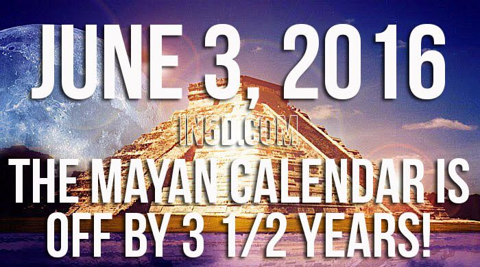June 3, 2016 - The Mayan Calendar Is Off By 3 1/2 Years!