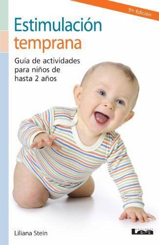 Estimulación temprana. Guía de actividades para niños de hasta 2 años. (Spanish Edition) by Liliana Stein. $4.99. http://notloseyourself.com/show/dpkjw/Bk0j0w8iCt9zKa7vRdCp.html. Publisher: Ediciones LEA (June 16, 2012). 163 pages. El desarrollo intelectual que puede adquirir un niño, está íntimamente relacionado con el número y la calidad de las conexiones neuronales que logra en sus primeros meses de vida. • ¿Cómo y cuándo conseguir...