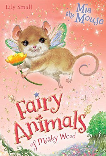 Early Chapter: Mia the Mouse: 4 (Fairy Animals of Misty Wood) by Lily Small