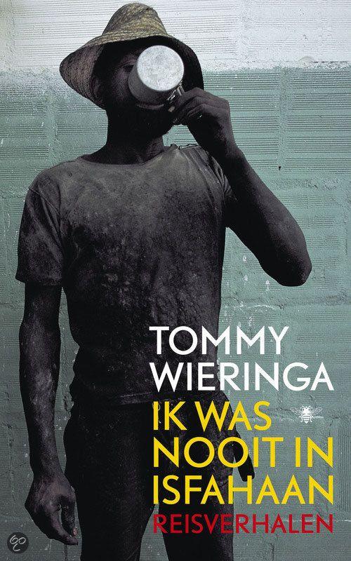 Ik was nooit in Isfahaan / Tommy Wieringa Reisverhalen