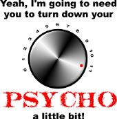 Yeah I'm Going To Need You To Turn Down Your Psycho A Little Bit Funny Shirts Sayings Quotes