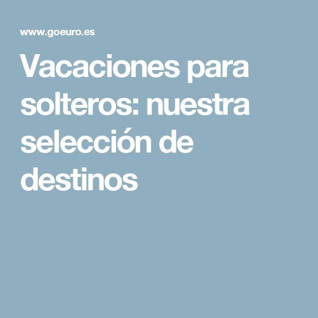 Vacaciones para solteros: nuestra selección de destinos