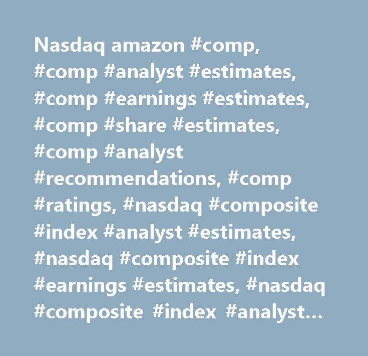 Nasdaq amazon #comp, #comp #analyst #estimates, #comp #earnings #estimates, #comp #share #estimates, #comp #analyst #recommendations, #comp #ratings, #nasdaq #composite #index #analyst #estimates, #nasdaq #composite #index #earnings #estimates, #nasdaq #composite #index #analyst #recommendations, #nasdaq #composite #index #analyst #ratings…