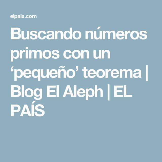 Buscando números primos con un 'pequeño' teorema | Blog El Aleph | EL PAÍS